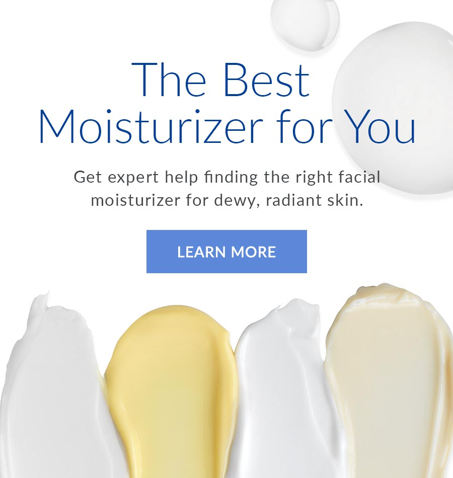 The best moisturizer for your skin type. Learn More.