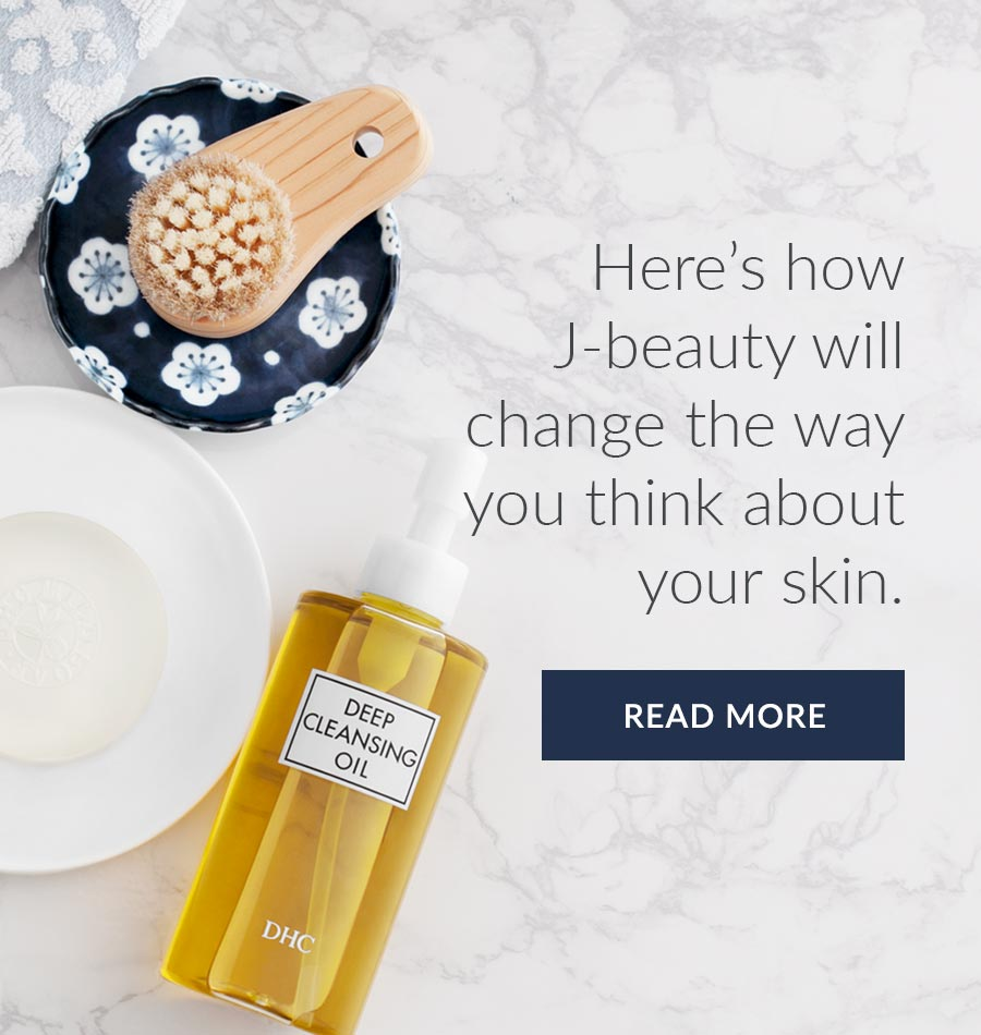Here is how J-beauty will change the way you think about skin. READ MORE.