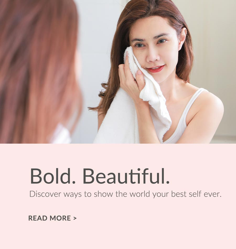 Bold. Beautiful. Discover ways to show the world your best self ever. Read More.