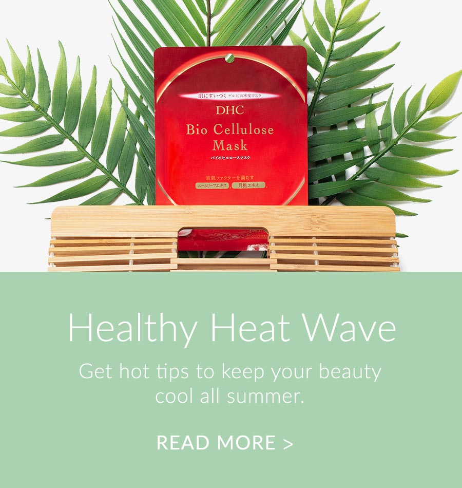 Healthy Heat Wave. Get hot tips to keep your beauty cool all summer. Read More.
