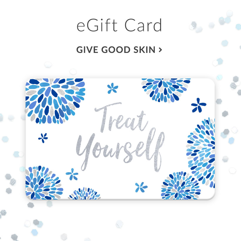 Electronic Gift Card. Give Good Skin.